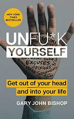 Unfu*k Yourself: Get Out of Your Head and into Your Life (Unfu*k Yourself series