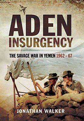 Aden Insurgency: The Savage War in Yemen 1962-67 by Walker, Jonathan, NEW Book,