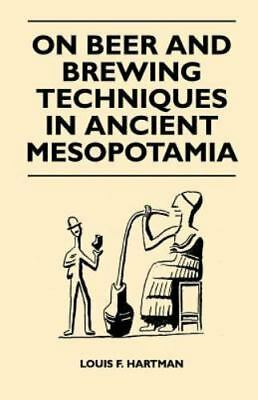 On Beer And Brewing Techniques In Ancient Mesopotamia: By Louis F. Hartman