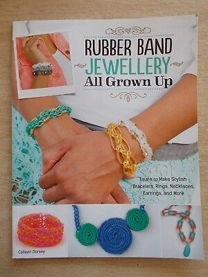 Rubber Band Jewellery All Grown Up~Rainbow Loom Patterns~48pp P/B~2013
