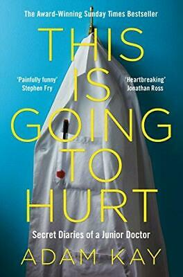 This is Going to Hurt: Secret Diaries of a Junior Doctor - The Sunday Times Best