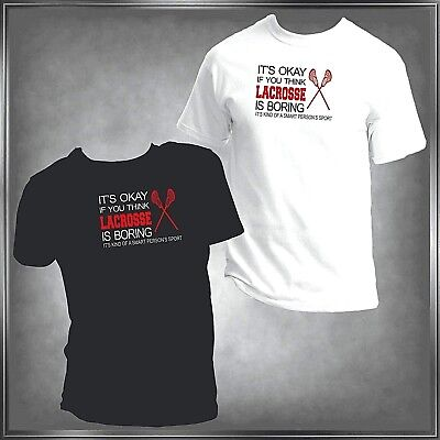 Ok If You Think Lacrosse Is Boring It's A Smart Person's Sport T-Shirt XS-6XL