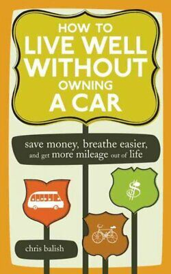 How to Live Well Without Owning a Car : Save Money, Breathe Easier, Get More ...