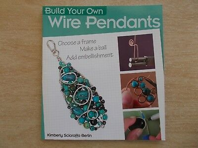 Build Your Own Wire Pendants~~Choose A Frame~Make A Bail~Add Embellishment~96pp