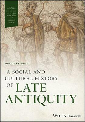 A Social and Cultural History of Late Antiquity by Douglas Boin (author)
