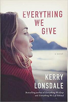 Everything We Give: A Novel By Lonsdale Kerry (PDF, 2018)