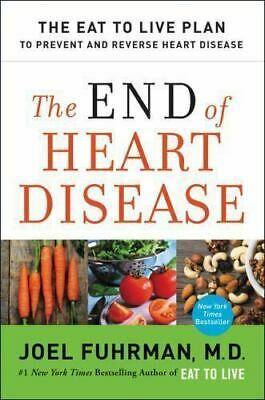 The End of Heart Disease : The Eat to Live Plan to Prevent and Reverse Heart P