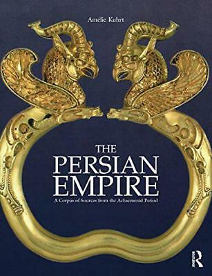 the Persian Empire: A Corpus of Sources from the Achaemenid Period by Kuhrt, Amé