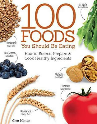 The 100 Foods You Should Be Eating by Glen Matten, NEW Book, FREE & FAST Deliver