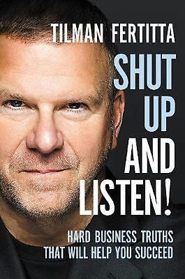 Shut Up and Listen!: Hard Business Truths that Will Help You Succeed by Tilman F