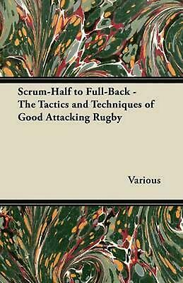 Scrum-Half to Full-Back - The Tactics and Techniques of Good Attacking Rugby (En