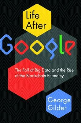 Life After Google by George F Gilder (author)