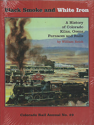 ~~~BLACK SMOKE and WHITE IRON~Colorado Rail Annual No. 29~New Copy~~~