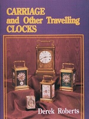 Carriage and Other Traveling Clocks (Hardcover), Roberts, Derek