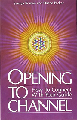 Opening to Channel: How to Connect with Your Guide (Birth Into Light), Sanaya Ro