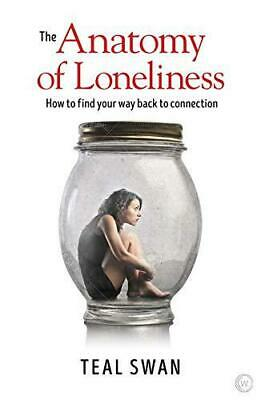 The Anatomy of Loneliness: How to Find Your Way Back to Connection by Teal Swan,