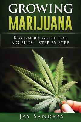 Growing Marijuana: Beginner's Guide for Big Buds Step by Step (How to Grow Weed)