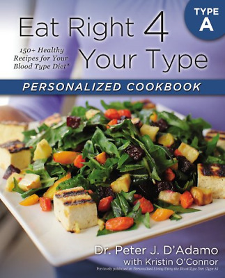 Eat Right 4 Your Type Personalized Cookbook Type a: 150+ Healthy Recipes for You