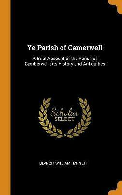 Ye Parish of Camerwell: A Brief Account of the Parish of Camberwell: Its History