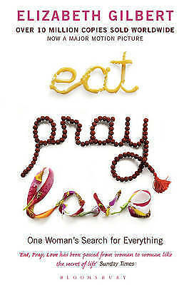 Eat, Pray, Love: One Woman's Search for Everything by Elizabeth Gilbert, Paperba