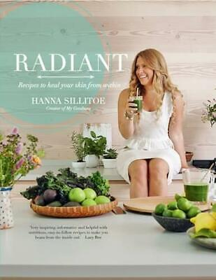 Radiant: Recipes to heal your skin from within by Hanna Sillitoe, NEW Book, FREE