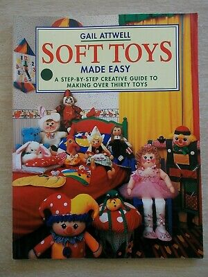 Gail Attwell~Soft Toys Made Easy~Dolls~Clowns~Doorstops~30+ Projects~Patterns~PB