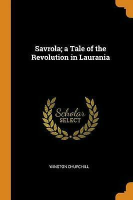 Savrola; a Tale of the Revolution in Laurania by Winston Churchill Paperback Boo
