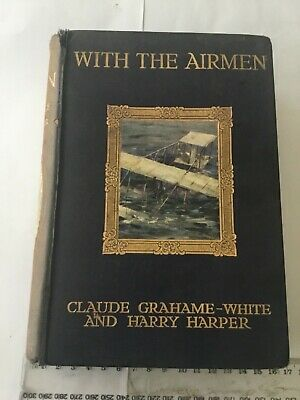 VINTAGE 1913 WITH THE AIRMEN by CLAUDE GRAHAME-WHITE & HARRY HARPER BOOK 1st Ed