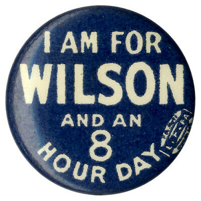 1912 Celluloid I AM FOR Woodrow WILSON and AN 8 HOUR DAY Slogan Button