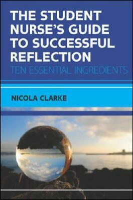 The Student Nurse's Guide to Successful Reflection by Nicola Clarke (author)
