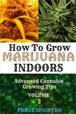 How to Grow Marijuana Indoors: Advanced Cannabis Growing Tips (Paperback or Soft