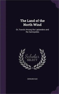 The Land of the North Wind: Or, Travels Among the Laplanders and the Samoyedes (