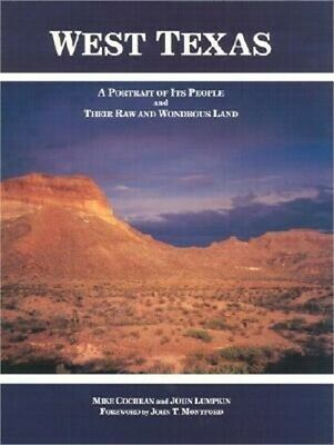 West Texas: A Portrait of Its People and Their Raw and Wondrous Land (Hardback o