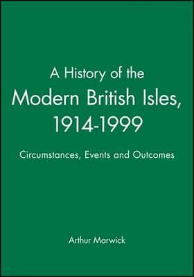 A History of the Modern British Isles, 1914-1999 by Arthur Marwick