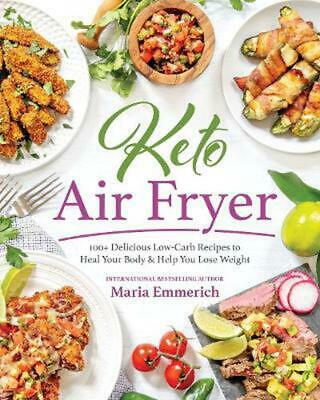 Keto Air Fryer: 100+ Delicious Low-Carb Recipes to Heal Your Body and Help You L
