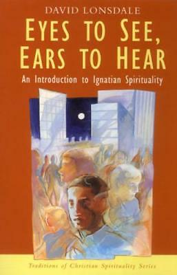 Eyes to See, Ears to Hear: Introduction to Ignatian Spirituality (Christian spir