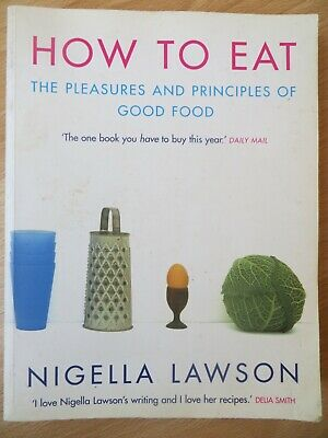 How to Eat: Pleasures and Principles of Good Food by Nigella Lawson paperback