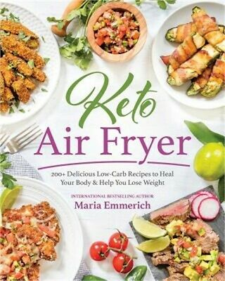 Keto Air Fryer: 100+ Delicious Low-Carb Recipes to Heal Your Body & Help You Los