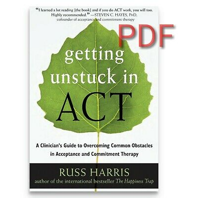 Getting Unstuck in ACT: A Clinician's Guide to Overcoming Common Obstacles PDF
