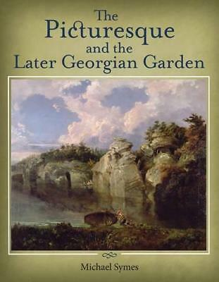 The Picturesque and the Later Georgian Garden by Symes, Michael, NEW Book, FREE