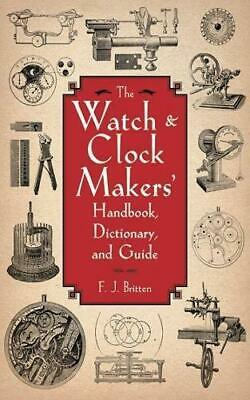 The Watch & Clock Makers' Handbook, Dictionary, and Guide, Britten, F. J., Good