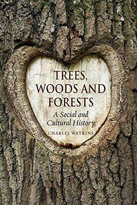 Trees, Woods and Forests: A Social and Cultural History by Watkins, Charles, NEW