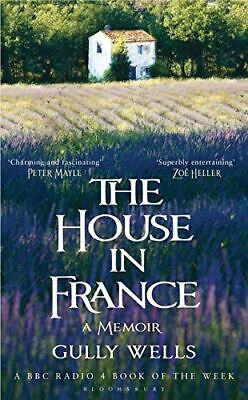 The House in France: A Memoir, Wells, Gully, Very Good, Hardcover
