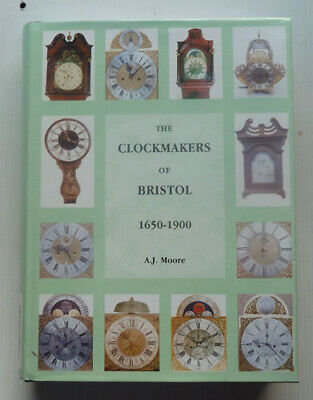 The Clockmakers Of Bristol 1650-1900  By A,J, Moore, 1999 First Edition, Signed
