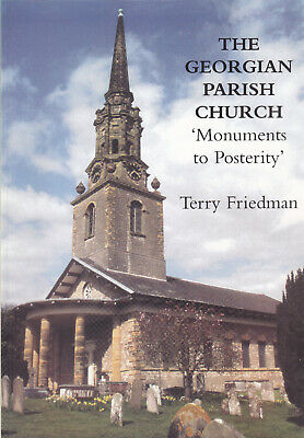 The Georgian Parish Church: Monuments to Posterity by Terry Friedman 1st Ed