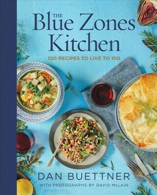 Blue Zones Kitchen : 100 Recipes to Live to 100, Hardcover by Buettner, Dan; ...