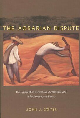 Agrarian Dispute : The Expropriation of American-Owned Rural Land in Postrevo...