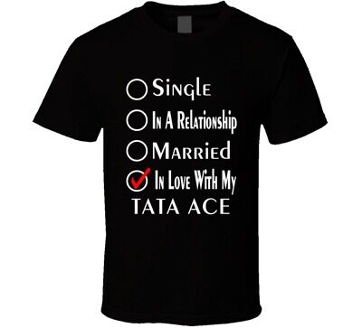 Single Taken In Love With My Tata Ace Car Lover Enthusiast Cool T Shirt