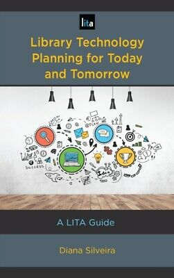 LIBRARY TECHNOLOGY PLANNING FOR TODAY & , Silveira, Diana