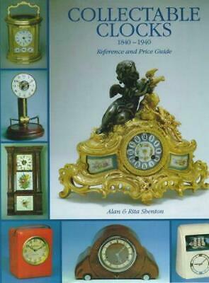 Collectable Clocks, 1840-1940: Reference and Price Guide, Shenton, Rita,Shenton,